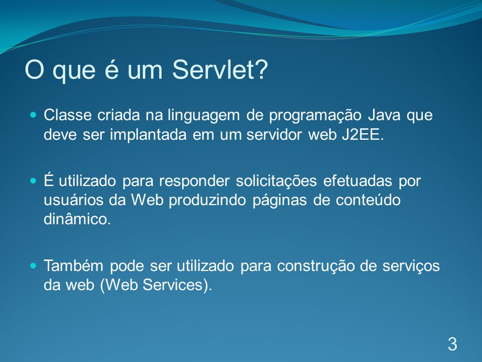 O que é um Servlet Classe criada na linguagem de programação Java que deve ser implantada em um servidor web J2EE.