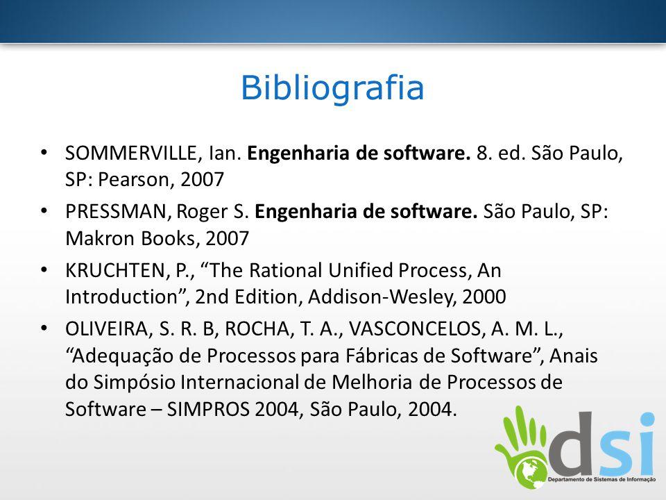 Bibliografia SOMMERVILLE, Ian. Engenharia de software. 8. ed. São Paulo, SP: Pearson, 2007.