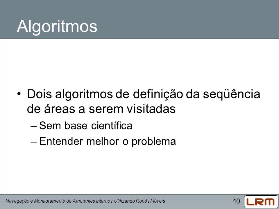 Algoritmos Dois algoritmos de definição da seqüência de áreas a serem visitadas. Sem base científica.