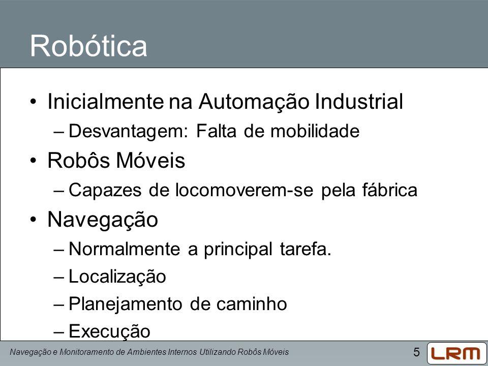 Robótica Inicialmente na Automação Industrial Robôs Móveis Navegação