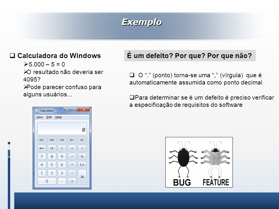 Exemplo Calculadora do Windows 5.000 – 5 = 0