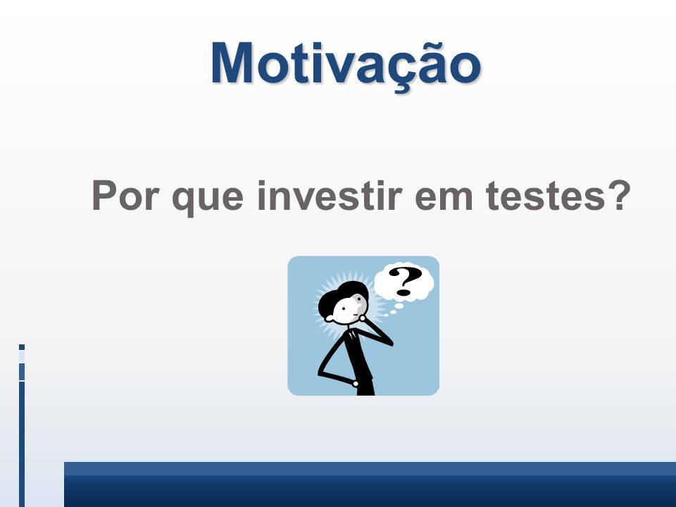Por que investir em testes
