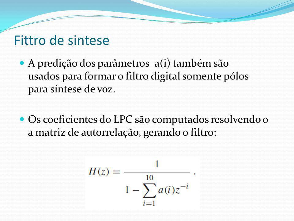 Fittro de sintese A predição dos parâmetros a(i) também são usados para formar o filtro digital somente pólos para síntese de voz.