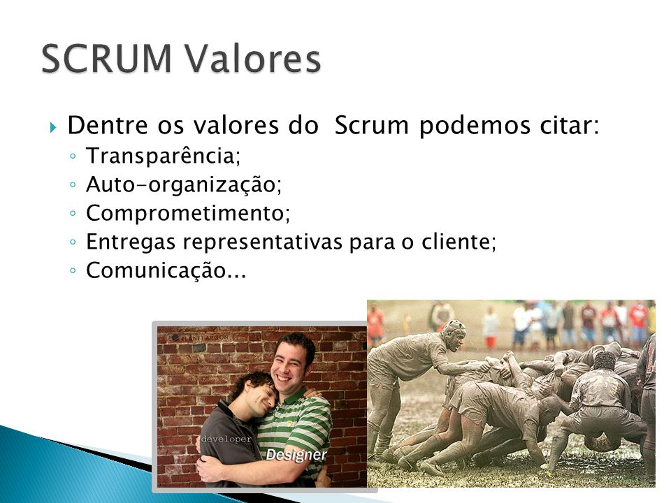 SCRUM Valores Dentre os valores do Scrum podemos citar: Transparência;
