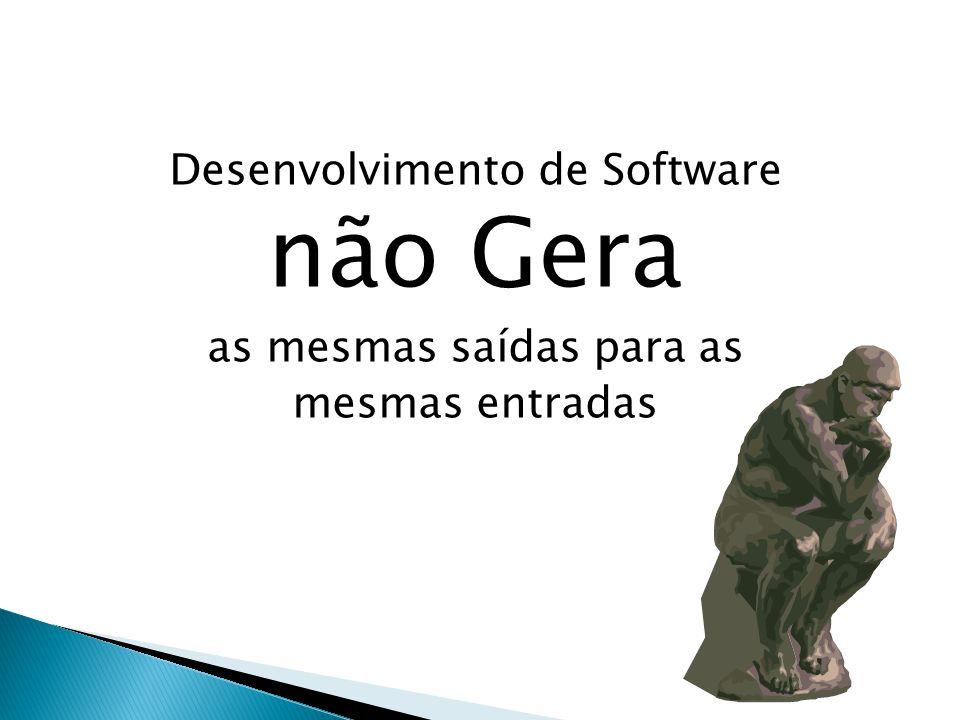 não Gera Desenvolvimento de Software as mesmas saídas para as