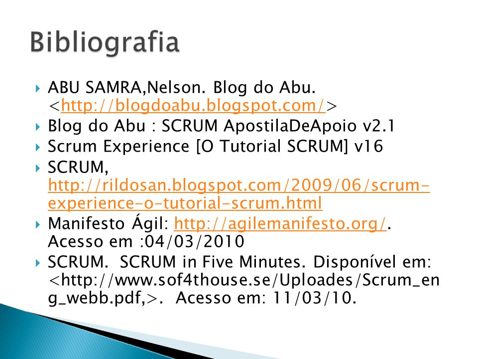 Bibliografia ABU SAMRA,Nelson. Blog do Abu. <http://blogdoabu.blogspot.com/> Blog do Abu : SCRUM ApostilaDeApoio v2.1.