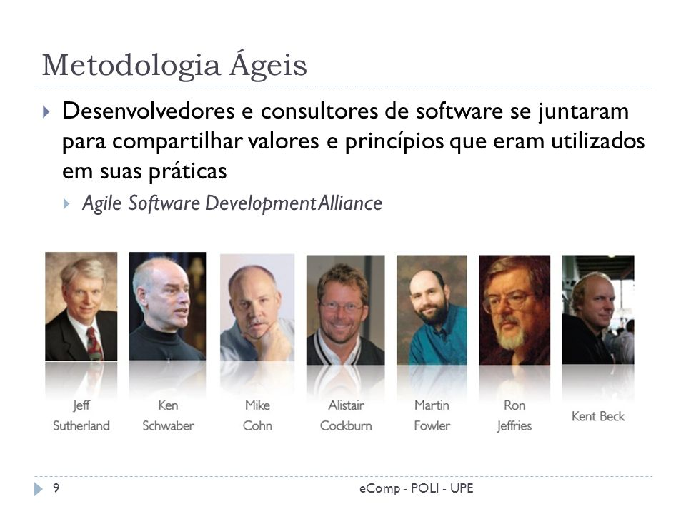 Metodologia Ágeis Desenvolvedores e consultores de software se juntaram para compartilhar valores e princípios que eram utilizados em suas práticas.