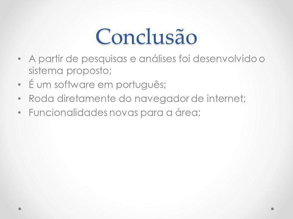 Conclusão A partir de pesquisas e análises foi desenvolvido o sistema proposto; É um software em português;