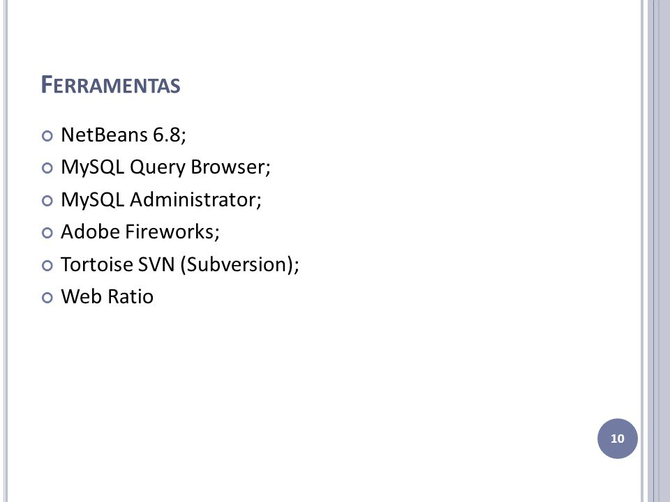Ferramentas NetBeans 6.8; MySQL Query Browser; MySQL Administrator;