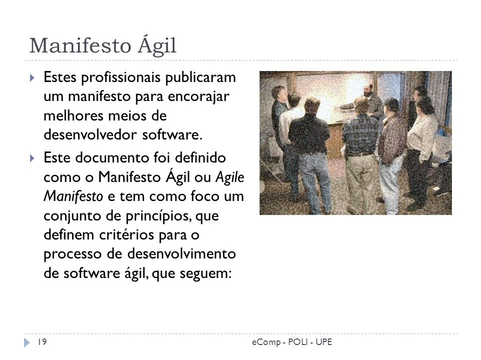 Manifesto Ágil Estes profissionais publicaram um manifesto para encorajar melhores meios de desenvolvedor software.