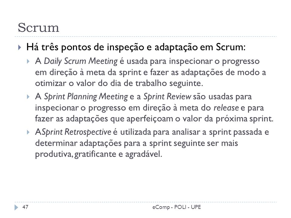 Scrum Há três pontos de inspeção e adaptação em Scrum: