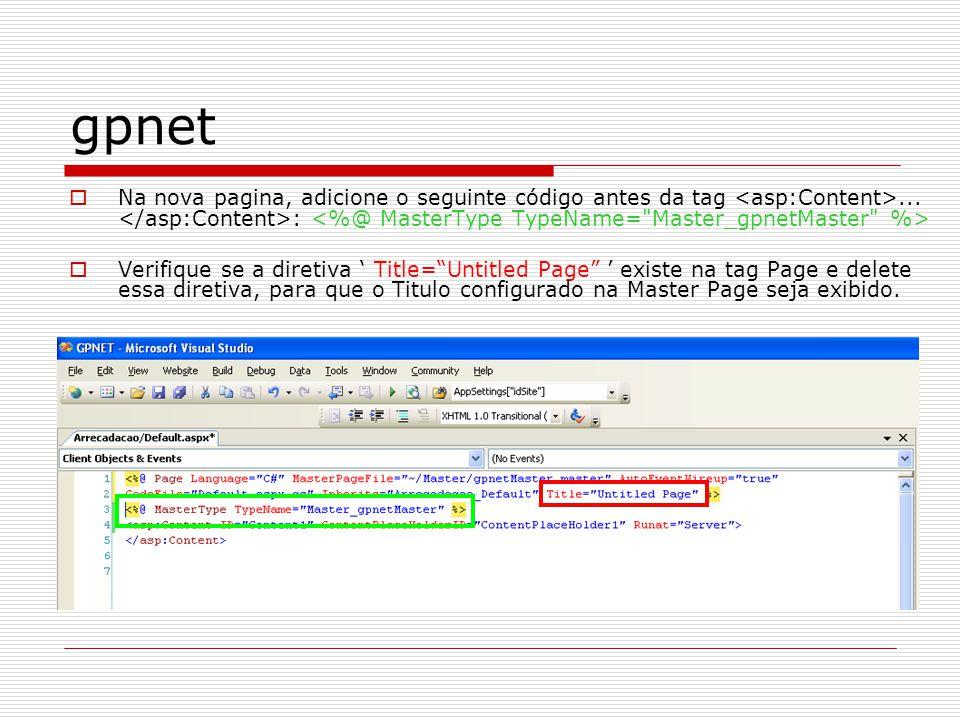 gpnet Na nova pagina, adicione o seguinte código antes da tag <asp:Content>... </asp:Content>: <%@ MasterType TypeName= Master_gpnetMaster %>