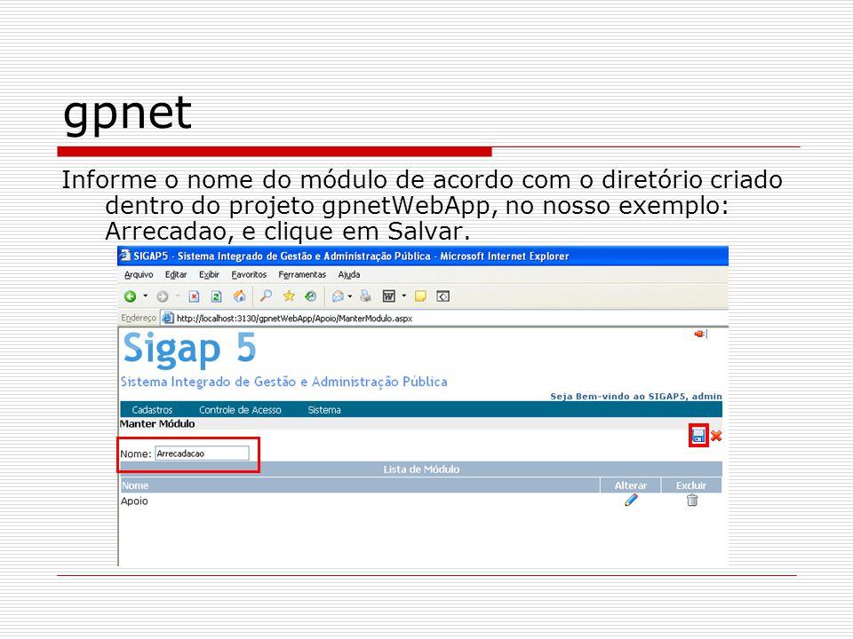 gpnet Informe o nome do módulo de acordo com o diretório criado dentro do projeto gpnetWebApp, no nosso exemplo: Arrecadao, e clique em Salvar.