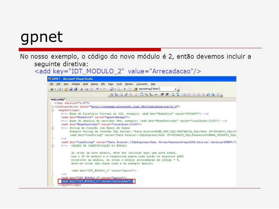 gpnet No nosso exemplo, o código do novo módulo é 2, então devemos incluir a seguinte diretiva: <add key= IDT_MODULO_2 value= Arrecadacao />