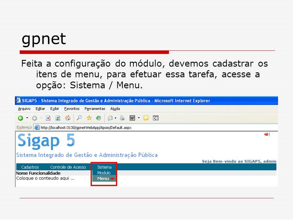 gpnet Feita a configuração do módulo, devemos cadastrar os itens de menu, para efetuar essa tarefa, acesse a opção: Sistema / Menu.