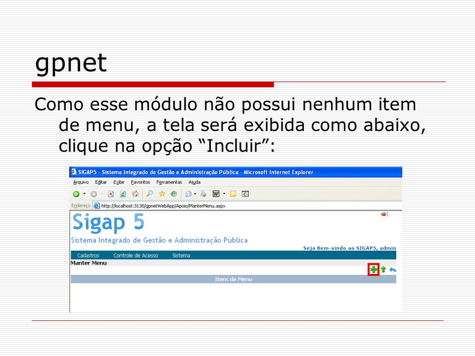 gpnet Como esse módulo não possui nenhum item de menu, a tela será exibida como abaixo, clique na opção Incluir :