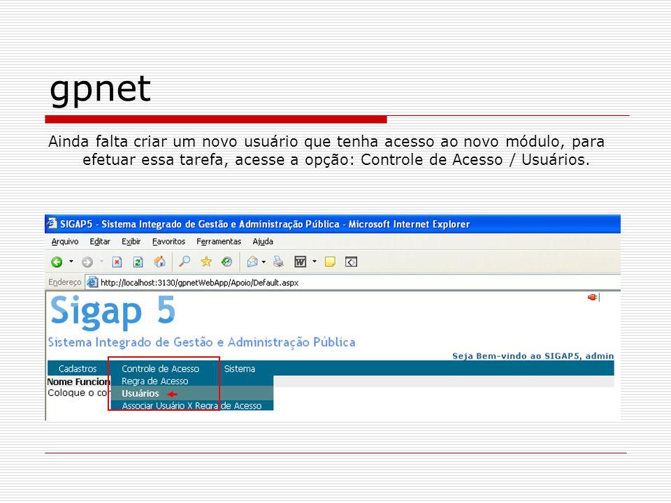 gpnet Ainda falta criar um novo usuário que tenha acesso ao novo módulo, para efetuar essa tarefa, acesse a opção: Controle de Acesso / Usuários.