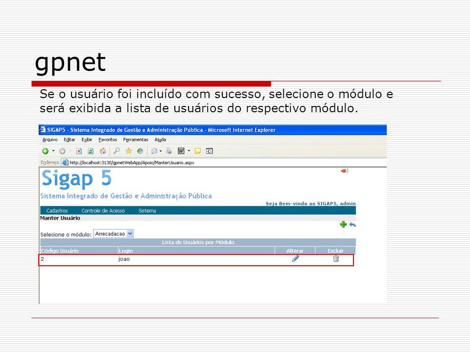 gpnet Se o usuário foi incluído com sucesso, selecione o módulo e será exibida a lista de usuários do respectivo módulo.