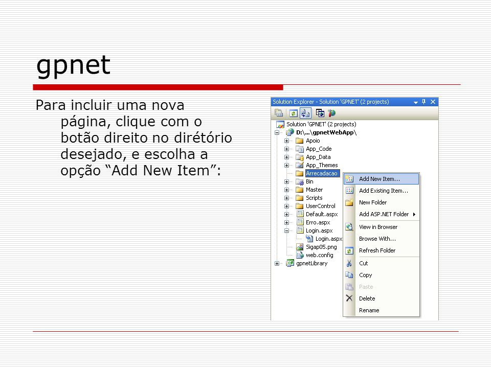 gpnet Para incluir uma nova página, clique com o botão direito no dirétório desejado, e escolha a opção Add New Item :