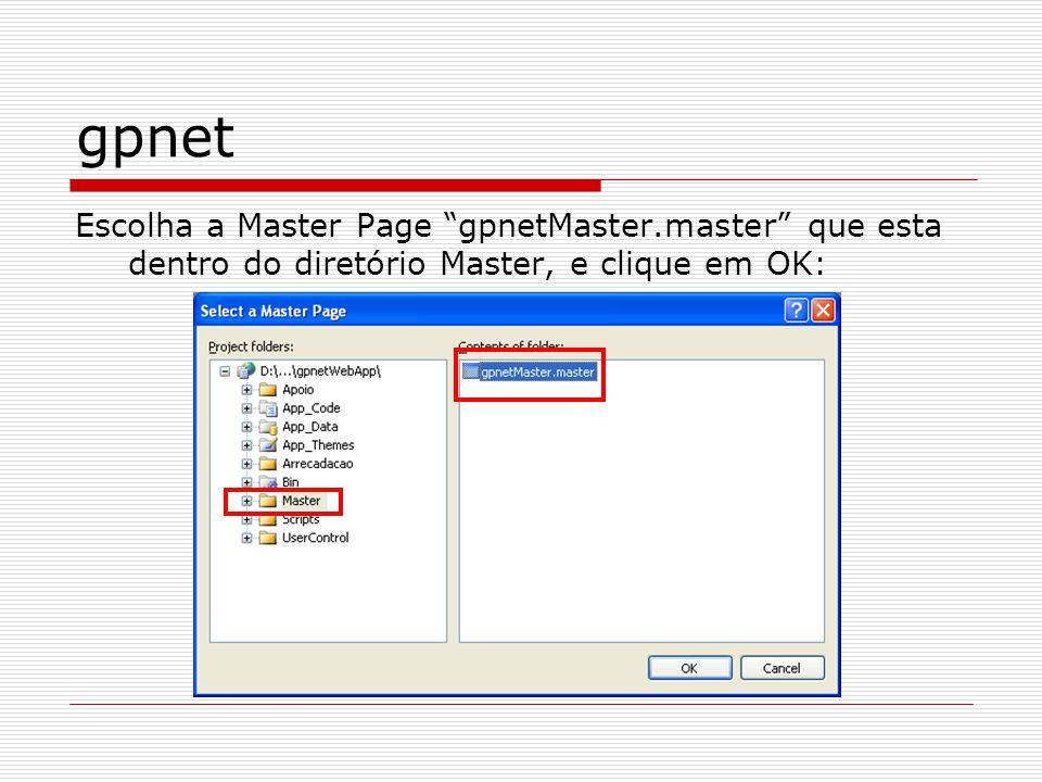 gpnet Escolha a Master Page gpnetMaster.master que esta dentro do diretório Master, e clique em OK: