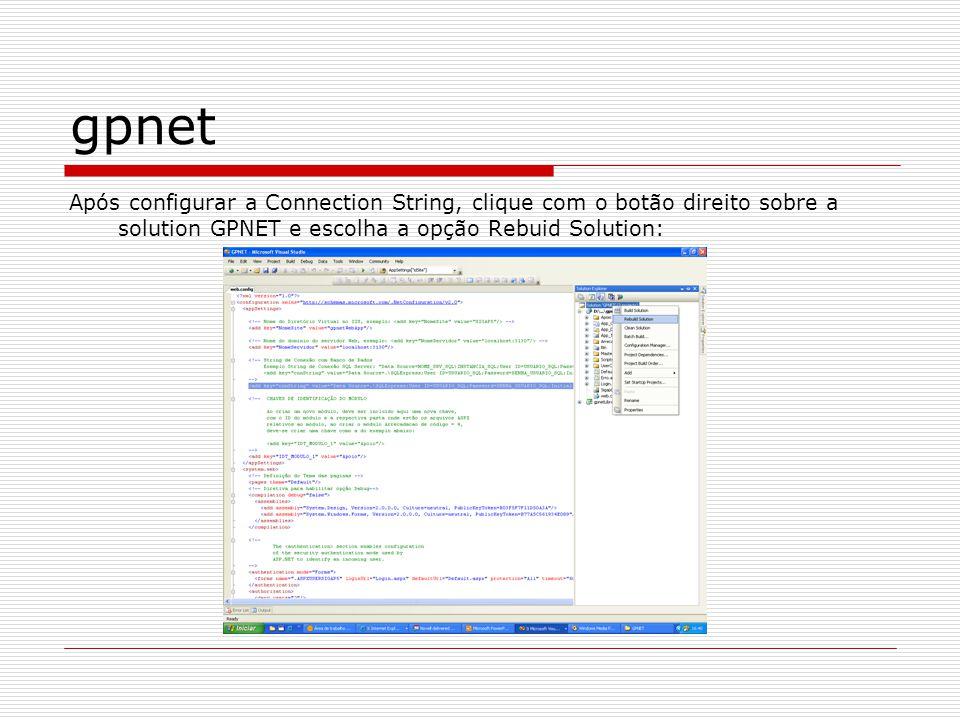 gpnet Após configurar a Connection String, clique com o botão direito sobre a solution GPNET e escolha a opção Rebuid Solution: