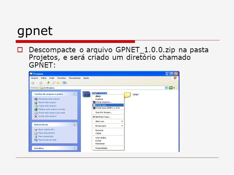 gpnet Descompacte o arquivo GPNET_1.0.0.zip na pasta Projetos, e será criado um diretório chamado GPNET: