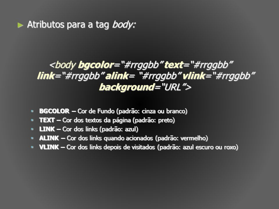 Atributos para a tag body:
