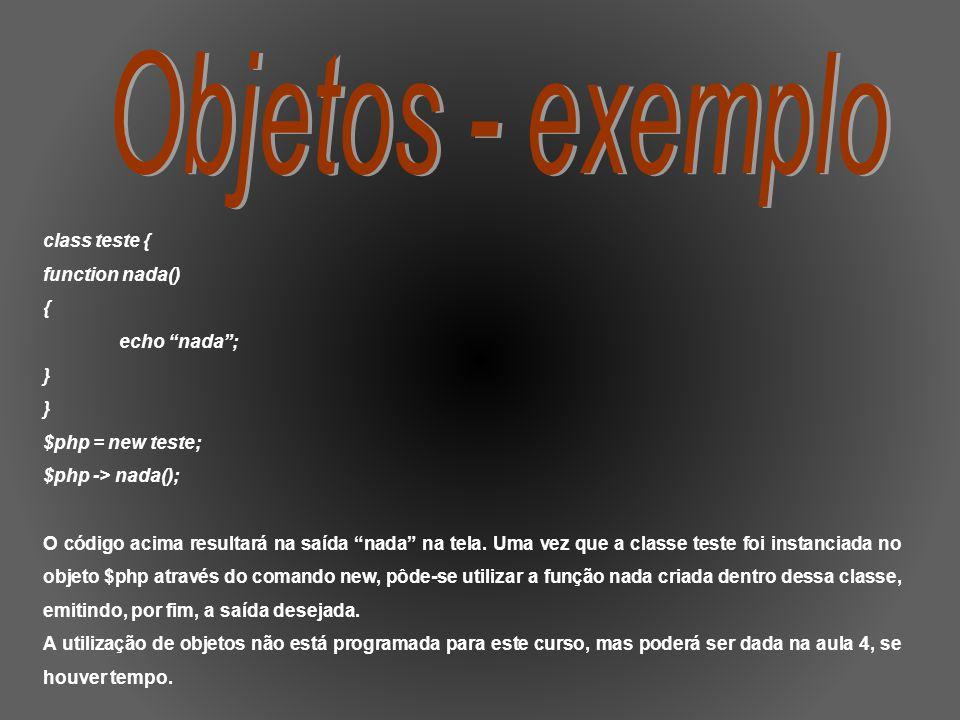 Objetos - exemplo class teste { function nada() { echo nada ; }
