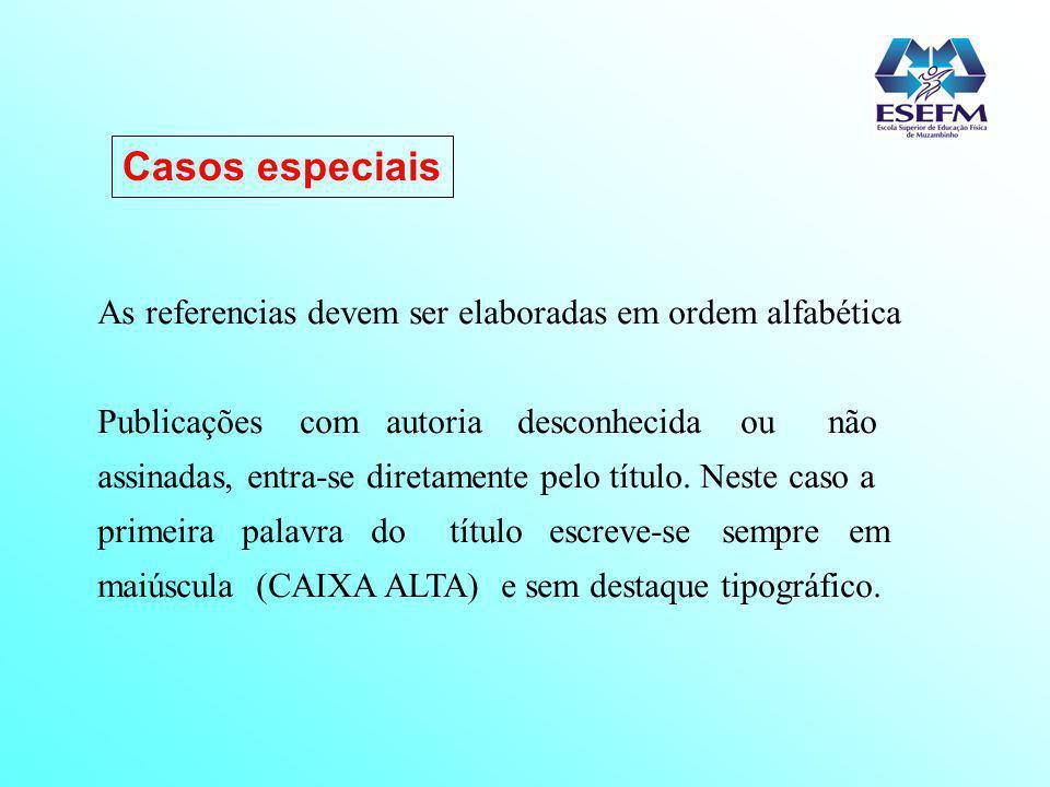 Casos especiais As referencias devem ser elaboradas em ordem alfabética.