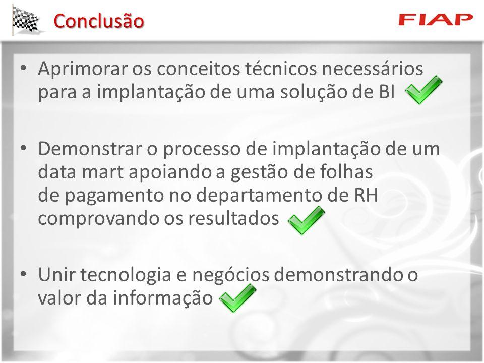 Conclusão Aprimorar os conceitos técnicos necessários para a implantação de uma solução de BI.