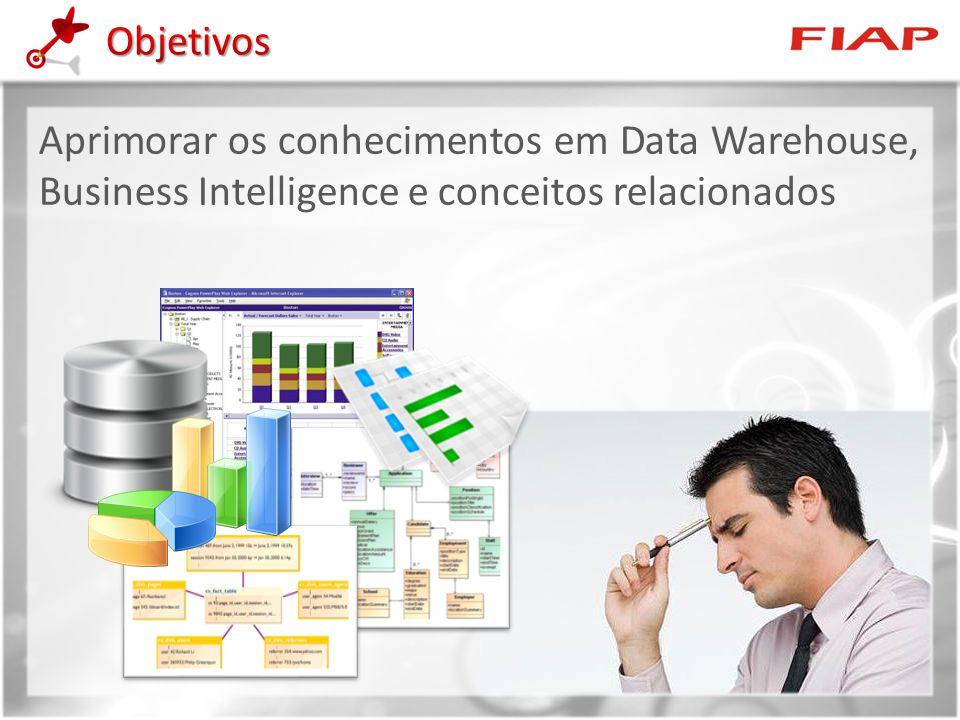 Objetivos Aprimorar os conhecimentos em Data Warehouse, Business Intelligence e conceitos relacionados.