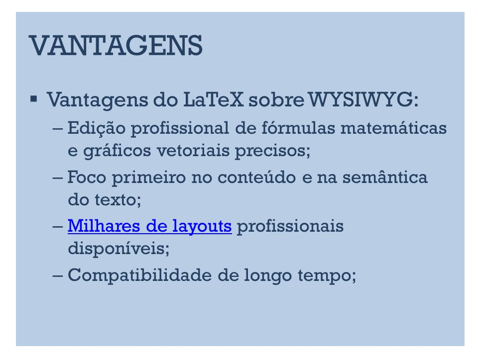 VANTAGENS Vantagens do LaTeX sobre WYSIWYG: