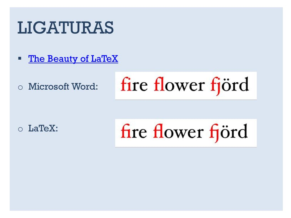 LIGATURAS The Beauty of LaTeX Microsoft Word: LaTeX: