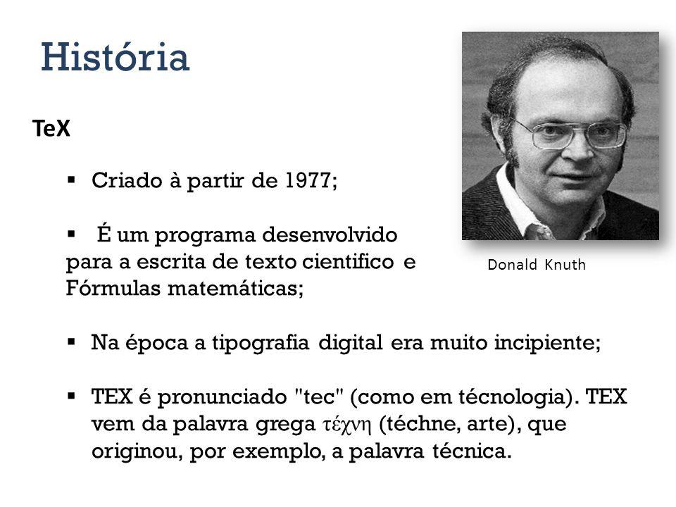 História TeX Criado à partir de 1977; É um programa desenvolvido