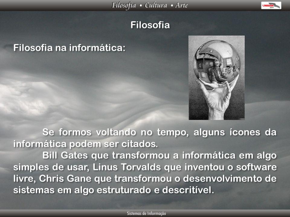 Filosofia Filosofia na informática: Se formos voltando no tempo, alguns ícones da informática podem ser citados.
