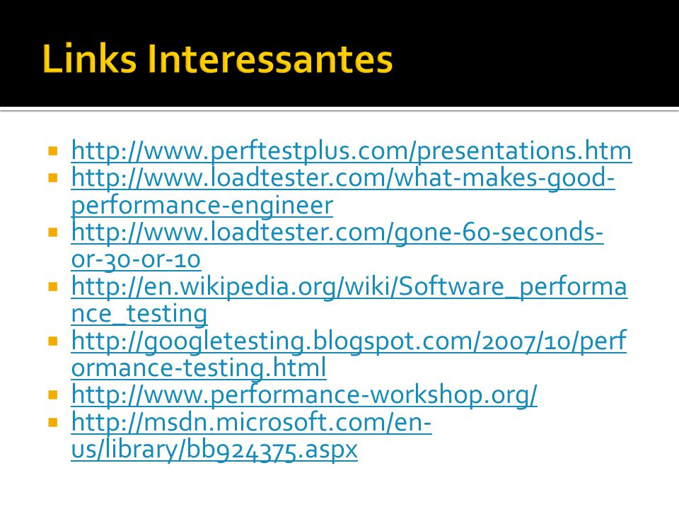 Links Interessantes http://www.perftestplus.com/presentations.htm