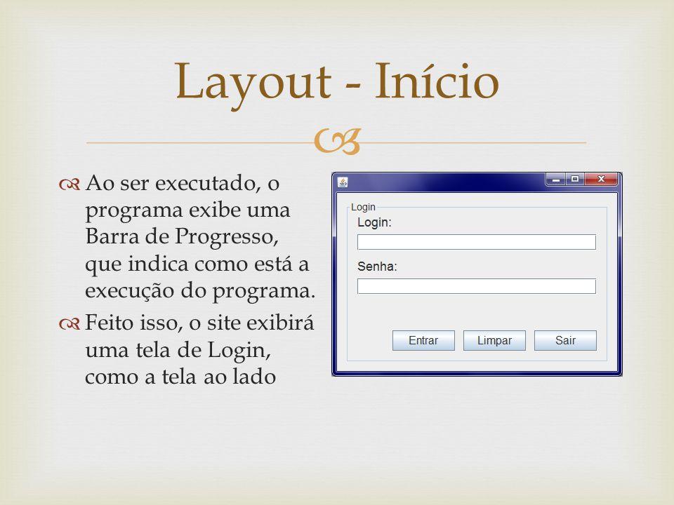 Layout - Início Ao ser executado, o programa exibe uma Barra de Progresso, que indica como está a execução do programa.