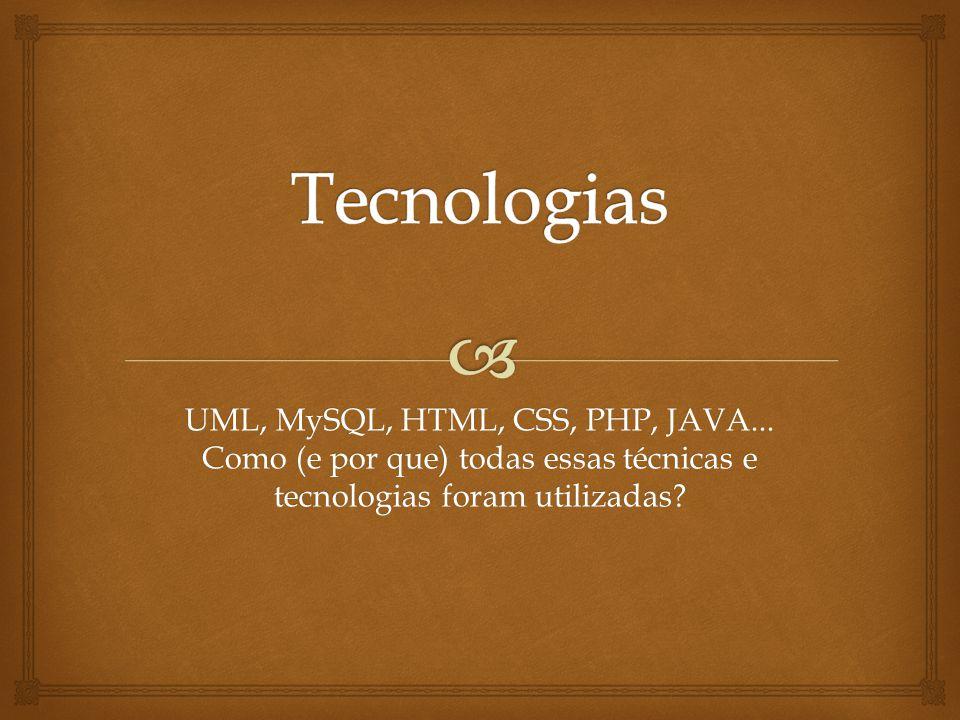 Tecnologias UML, MySQL, HTML, CSS, PHP, JAVA...