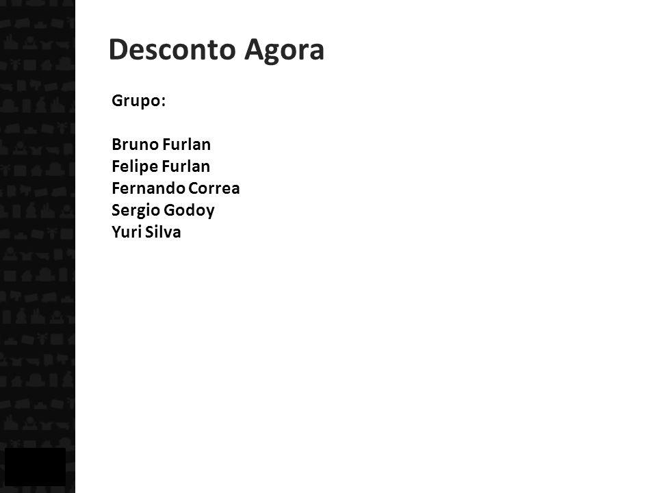 Desconto Agora Grupo: Bruno Furlan Felipe Furlan Fernando Correa