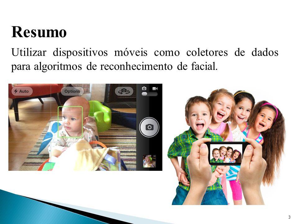 Resumo Utilizar dispositivos móveis como coletores de dados para algoritmos de reconhecimento de facial.