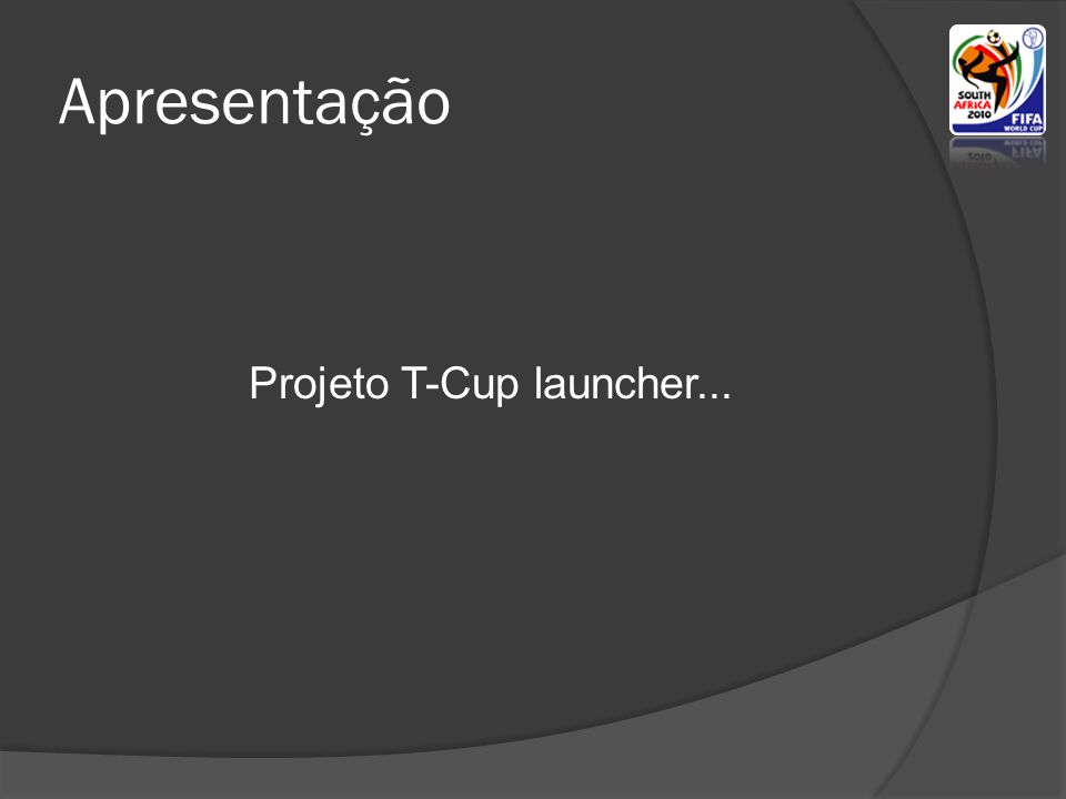 Projeto T-Cup launcher...