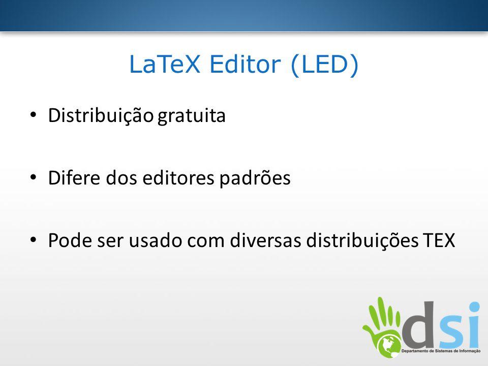 LaTeX Editor (LED) Distribuição gratuita Difere dos editores padrões