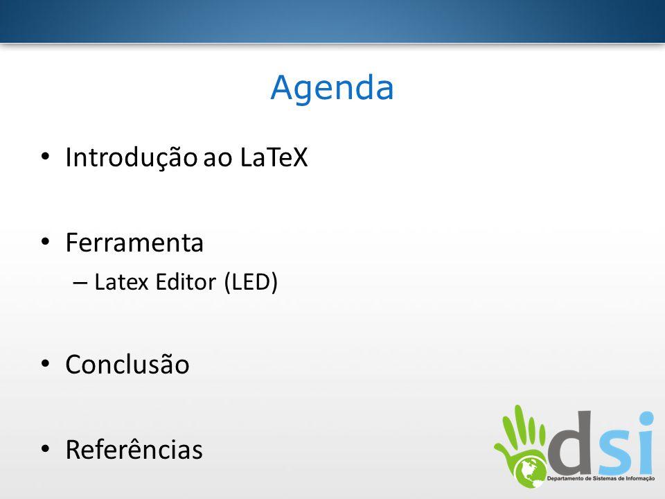 Agenda Introdução ao LaTeX Ferramenta Conclusão Referências