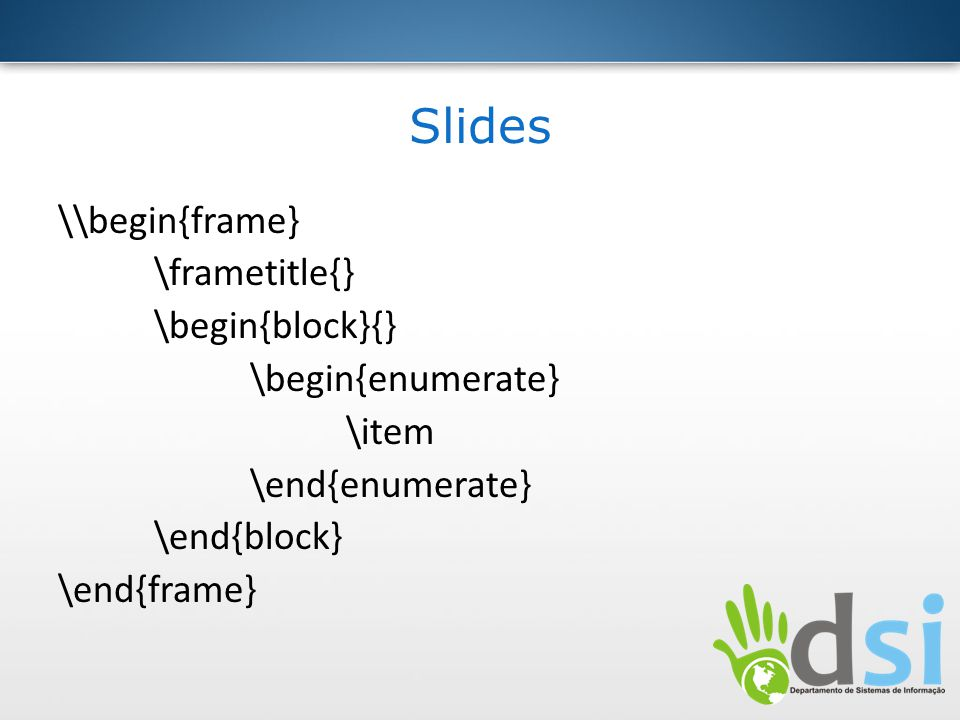 Slides \\begin{frame} \frametitle{} \begin{block}{} \begin{enumerate} \item \end{enumerate} \end{block} \end{frame}