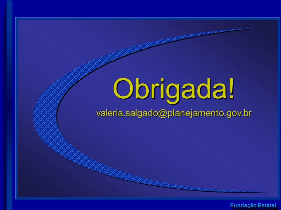 Obrigada! valeria.salgado@planejamento.gov.br