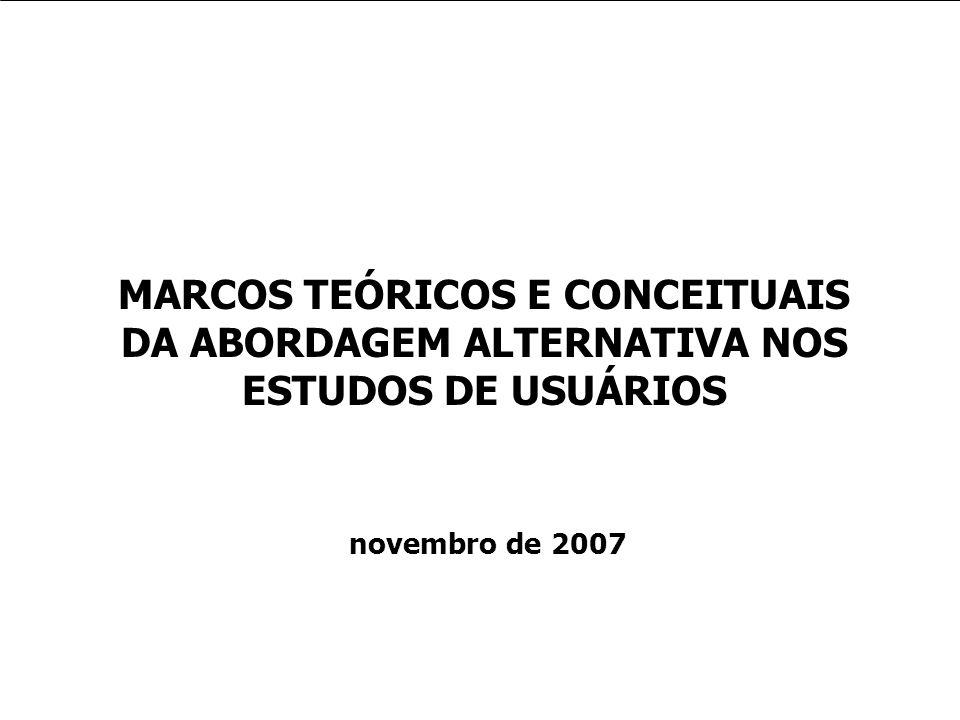 MARCOS TEÓRICOS E CONCEITUAIS DA ABORDAGEM ALTERNATIVA NOS ESTUDOS DE USUÁRIOS