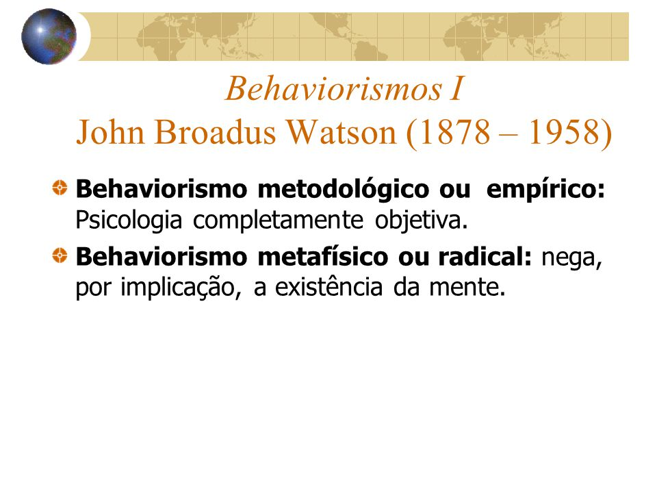 Behaviorismos I John Broadus Watson (1878 – 1958)