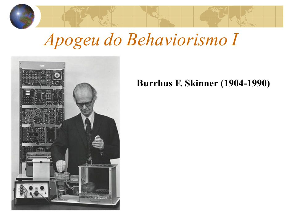 Apogeu do Behaviorismo I