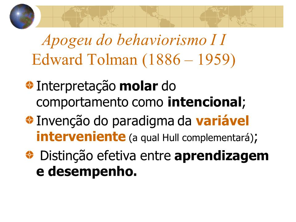 Apogeu do behaviorismo I I Edward Tolman (1886 – 1959)
