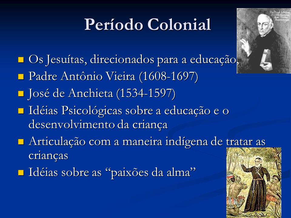 Período Colonial Os Jesuítas, direcionados para a educação,